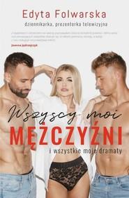 okładka Wszyscy moi mężczyźni I wszystkie moje dramaty, Książka | Folwarska Edyta