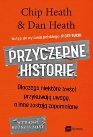 okładka Przyczepne historie Dlaczego niektóre treści przykuwają uwagę, a inne zostają zapomniane, Książka | Chip Heath, Dan Heath