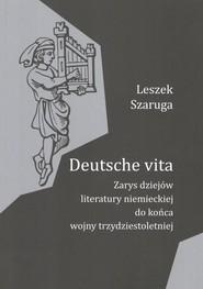 okładka Deutsche vita Zarys dziejów literatury niemieckiej do końca wojny trzydziestoletniej, Książka   Leszek  Szaruga