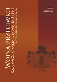 okładka Wojna przeciwko Kozakom Zaporoskim w latach 1648 i 1649 przez Alberta Wijuk Kojałowicza, Książka | Kotłubaj Edward