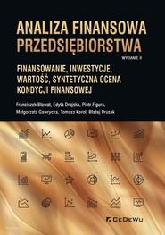 okładka Analiza finansowa przedsiębiorstwa Finansowanie, inwestycje, wartość, syntetyczna ocena kondycji finansowej (wyd. II), Książka | Franciszek Bławat, Edyta Drajska, Piotr Figura