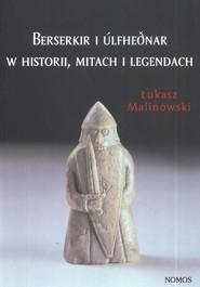 okładka Berserkir i Ulfhednar w historii mitach i legendach, Książka | Łukasz Malinowski