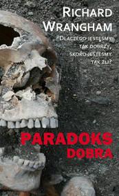 okładka Paradoks dobra Dlaczego jesteśmy tak dobrzy, skoro jesteśmy tak źli?, Książka | Wrangham Richard