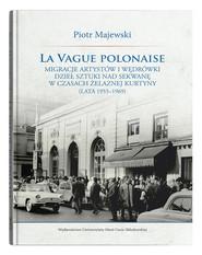 okładka La vague polonaise Migracje artystów i wędrówki dzieł sztuki nad Sekwanę w czasach żelaznej kurtyny, Książka | Piotr Majewski