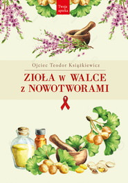 okładka Zioła w walce z nowotworami, Książka   Książkiewicz Teodor
