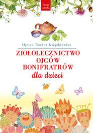 okładka Ziołolecznictwo Ojców Bonifratrów dla dzieci, Książka   Książkiewicz Teodor