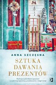 okładka Sztuka dawania prezentów, Książka   Anna Szczęsna