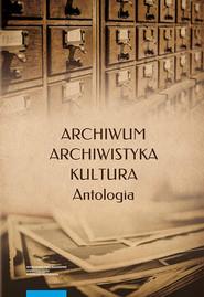 okładka Archiwum archiwistyka kultura Antologia, Książka |