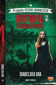 okładka Historie z dreszczykiem Jessiki Bannister 40 Diabelska gra, Książka   Farell Janet