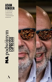 okładka Na podwójnym espresso. Życie w trzech aktach, Książka | Adam Ringer, Maciej Drzewicki, Grzegorz Kubicki