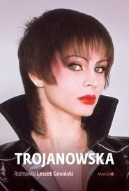 okładka Trojanowska Rozmawiał Leszek Gnoiński, Książka | Trojanowska Izabela
