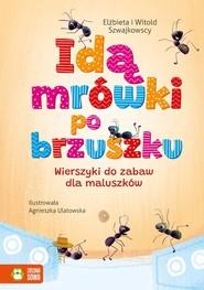 okładka Idą mrówki po brzuszku Wierszyki do zabaw dla maluszków, Książka | Elżbieta Szwajkowska, Witold Szwajkowski