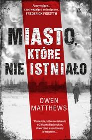 okładka Miasto które nie istniało, Książka | Matthews Owen