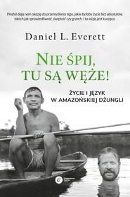 okładka Nie śpij, tu są węże! Życie i język w amazońskiej dżungli, Książka | Daniel L. Everett
