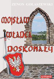 okładka Mojsław władca doskonały, Książka   Gołaszewski Zenon