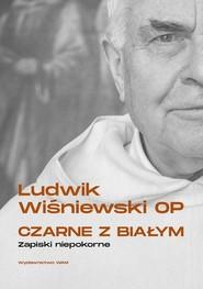 okładka Czarne z białym Zapiski niepokorne, Książka   Ludwik Wiśniewski