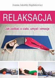 okładka Relaksacja Jak zadbać o ciało, umysł i emocje, Książka   Joanna Jakubik-Hajdukiewicz