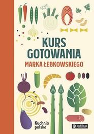 okładka Kurs gotowania Marka Łebkowskiego, Książka | Łebkowski Marek