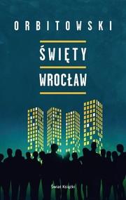 okładka Święty Wrocław, Książka | Łukasz Orbitowski