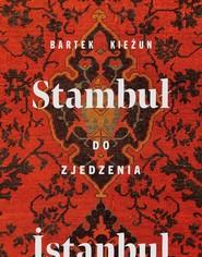 okładka Stambuł do zjedzenia, Książka | Kieżun Bartek