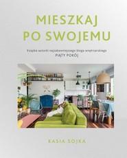 okładka Mieszkaj po swojemu, Książka | Sojka Katarzyna