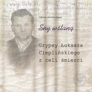 okładka Sny wstaną… Grypsy Łukasza Cieplińskiego z celi śmierci, Książka | Jakimek-Zapart Elżbieta