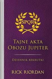 okładka Tajne akta obozu Jupiter Dziennik rekrutki, Książka | Rick Riordan