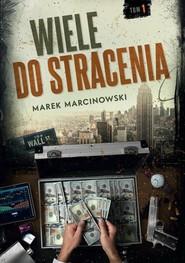 okładka Wiele do stracenia, Książka   Marcinkowski Marek