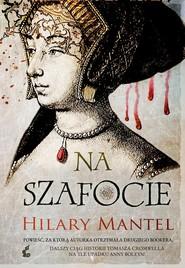 okładka Na szafocie, Książka | Hilary Mantel
