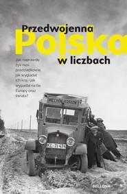 okładka Przedwojenna Polska w liczbach, Książka | Kamil Janicki, Rafał Kuzak, Dariusz Kaliński, Aleksandra Zaprutko-Janicka