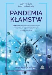 okładka Pandemia kłamstw Szokująca prawda o skorumpowanym świecie nauki i epidemiach, których mogliśmy uniknąć, Książka | Judy Mikovits, Kent Heckenlively