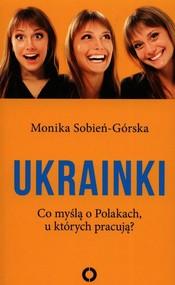 okładka Ukrainki Co myślą o Polakach u których pracują?, Książka | Sobień-Górska Monika