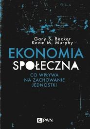 okładka Ekonomia społeczna Co wpływa na zachowanie jednostki, Książka | Gary S. Becker, Kevin M. Murphy