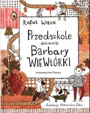 okładka Przedszkole imienia Barbary Wiewiórki, Książka | Rafał Witek