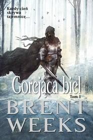 okładka Gorejąca biel Powiernik Światła Księga 5 Tom 1, Książka | Brent Weeks