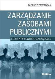 okładka Zarządzanie zasobami publicznymi Elementy kontroli zarządczej, Książka | Zawadzak Tadeusz