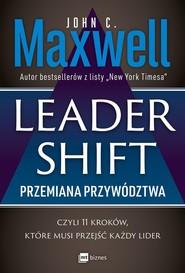 okładka Leadershift Przemiana przywództwa czyli 11 kroków które musi przejść każdy lider, Książka | John C. Maxwell