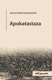 okładka Apokatastaza, Książka | Janusz  Sytnik-Czetwertyński