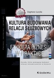 okładka Kultura budowania relacji służbowych czyli etykieta biznesu w praktyce, Książka | Łuczka Dagmara