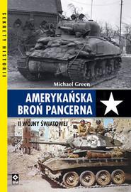 okładka Amerykańska broń pancerna II Wojny Światowej, Książka | Green Michael