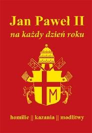 okładka Jan Paweł II na każdy dzień roku Homilie kazania modlitwy, Książka |
