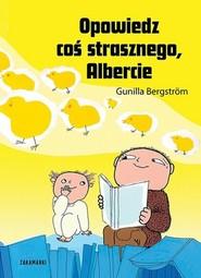 okładka Opowiedz coś strasznego Albercie, Książka | Bergstrom Gunilla