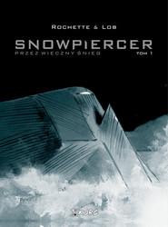 okładka Snowpiercer Przez wieczny śnieg Tom 1, Książka   Rochette Jean-Marc, Jacques Lob