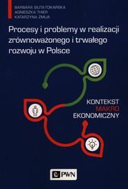 okładka Procesy i problemy w realizacji zrównoważonego i trwałego rozwoju w Polsce Kontekst makroekonomiczny, Książka | Siuta-Tokarska Barbara, Agnieszka Thier, Katarzyna Żmija
