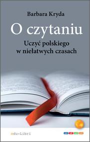 okładka O czytaniu Uczyć polskiego w niełatwych czasach, Książka | Barbara Kryda