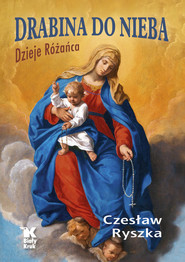 okładka Drabina do nieba Dzieje Różańca, Książka | Ryszka Czesław