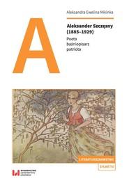 okładka Aleksander Szczęsny (1885-1929) Poeta, baśniopisarz, patriota, Książka | Aleksandra Ewelina Mikinka