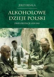 okładka Alkoholowe dzieje Polski Dwie okupacje 1939-1945, Książka   Jerzy Besala