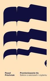 okładka Promieniowanie tła Szkice o wierszach i czytaniu, Książka | Próchniak Paweł