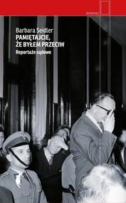 okładka Pamiętajcie, że byłem przeciw Reportaże sądowe, Książka | Barbara Seidler